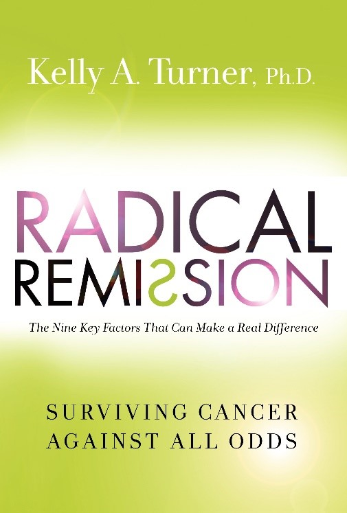 Radical Remission: The Nine Key Factors that Make a Real Difference for Cancer Patients with Dr. Kelly Turner