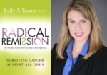 An Interview with Radical Remission Author Dr. Kelly Turner: The Nine Key Factors that Make a Real Difference for Cancer Patients
